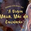 """""""A virgem Maria, Mãe da consolação."""""""
